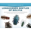 LINGAFELTER, WAPPES & LEDEZMA - PHOTOGRAPHIC GUIDE TO LONGHORNED BEETLES OF BOLIVIA