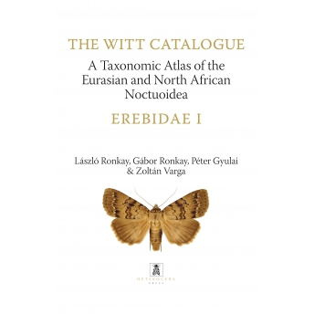 RONKAY, RONKAY, GYULAI, VARGA - THE WITT CATALOGUE. A TAXONOMIC ATLAS OF THE EURASIAN AND NORTH AFRICAN NOCTUOIDEA. Vol. 7: EREB