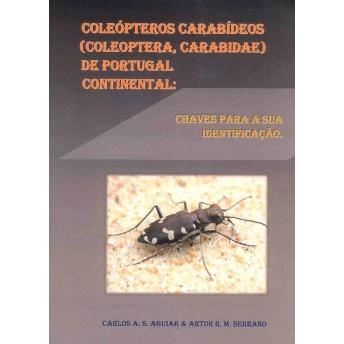 AGUIAR & SERRANO - COLEÓPTEROS CARABÍDEOS (COLEOPTERA:CARABIDAE) DE PORTUGAL CONTINENTAL. CHAVES PARA A SUA IDENTIFICAÇAO