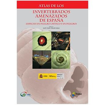 VERDU & GALANTE - ATLAS DE LOS INVERTEBRADOS AMENAZADOS DE ESPAÑA (ESPECIES EN PELIGRO CRITICO Y EN PELIGRO)