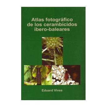 VIVES - ATLAS FOTOGRAFICO DE LOS CERAMBICIDOS IBERO-BALEARES