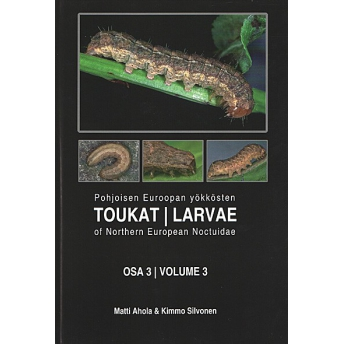 AHOLA & SILVONEN - LARVAE OF NORTHERN EUROPEAN NOCTUIDAE, Vol. 3