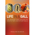 BLANCHE - LIFE IN A GALL. THE BIOLOGY AND ECOLOGY OF INSECTS THAT LIVE IN PLANT GALLS