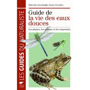 GREENHALGH & OVENDEN - GUIDE DE LA VIE DES EAUX DOUCES. LES PLANTES, LES ANIMAUX ET LES EMPREINTES