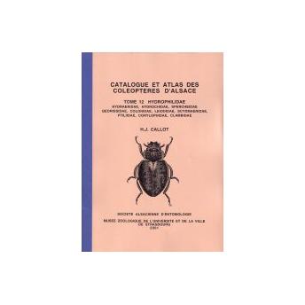 CALLOT - CATALOGUE ET ATLAS DES COLEOPTERES D'ALSACE. 12: HYDROPHILIDAE, HYDRAENIDAE, HYDROCHIDAE, SPERCHIDAE, GEORISSIDAE, SCYD