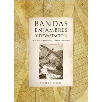 SISTACH - BANDAS, ENJAMBRES Y DEVASTACIÓN. LAS PLAGAS DE LANGOSTA A TRAVÉS DE LA HISTORIA