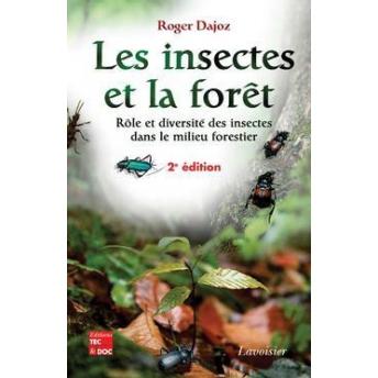 DAJOZ - LES INSECTES ET LA FORÊT. RÔLE ET DIVERSITÉ DES INSECTES DANS LE MILIEU FORESTIER