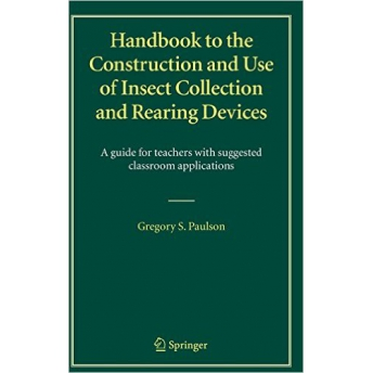 PAULSON - HANDBOOK TO THE CONSTRUCTION AND USE OF INSECT COLLECTION AND REARING DEVICES. A GUIDE FOR TEACHERS WITH SUGGESTED CLA