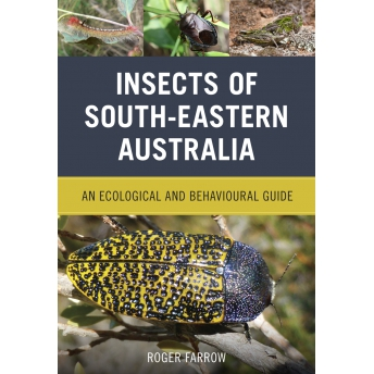 FARROW - INSECTS OF SOUTH-EASTERN AUSTRALIA. AN ECOLOGICAL AND BEHAVIOURAL GUIDE