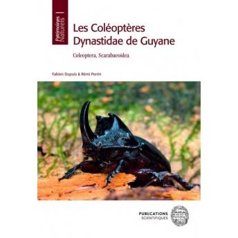 DUPUIS & PERRIN - LES COLÉPTÈRES DYNASTIDAE DE GUYANE: COLEOPTERA, SCARABEOIDEA